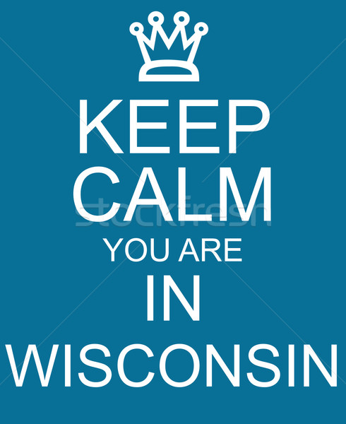 Keep Calm you are in Wisconsin Blue Sign Stock photo © mybaitshop