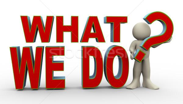 3d man - what we do? Stock photo © nasirkhan