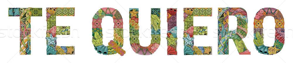 Words TE QUIERO. I love you in Spanish. Vector decorative zentangle object Stock photo © Natalia_1947