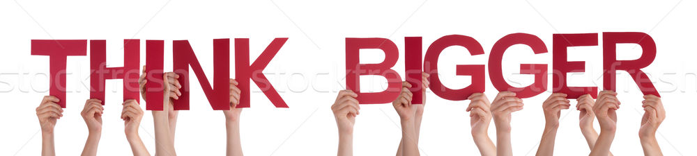 People Hands Holding Red Straight Word Think Bigger Stock photo © Nelosa
