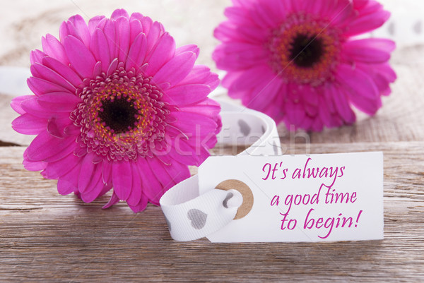 Pink Spring Gerbera, Label, Quote Always Good Time To Begin Stock photo © Nelosa