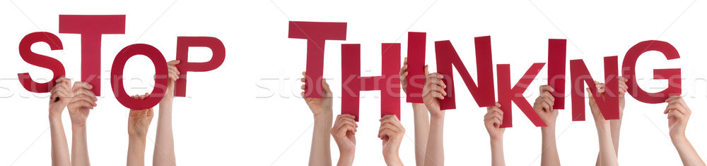 People Hands Holding Red Word Stop Thinking  Stock photo © Nelosa