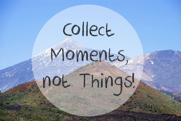 Vulcano Mountain, Quote Collect Moments Not Things Stock photo © Nelosa