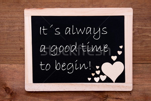 Blackboard With Wooden Hearts, Quote Always Good Time To Begin Stock photo © Nelosa