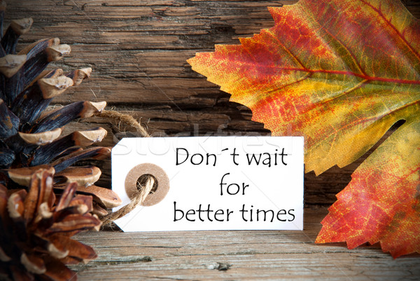 Autumn Label with Donts Wait For Better Times Stock photo © Nelosa