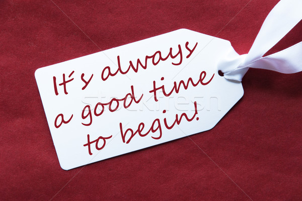 One Label On Red Background, Quote Always Good Time Begin Stock photo © Nelosa