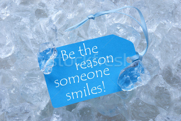 Label On Ice With Be The Reason Someone Smiles Stock photo © Nelosa