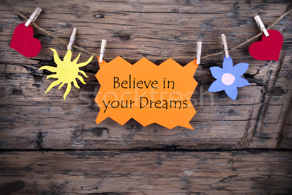 Orange Lable Saying Believe In Your Dreams Stock photo © Nelosa