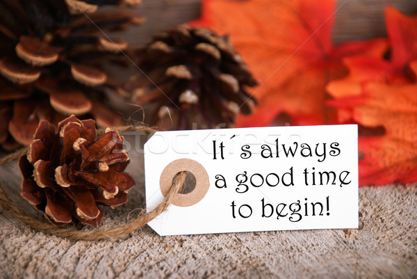 Autumn Label with Saying Its Always a Good Time to Begin Stock photo © Nelosa