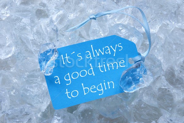 Label On Ice With Always Good Time To Begin Stock photo © Nelosa