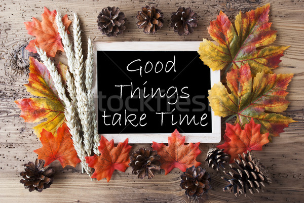 Chalkboard With Autumn Decoration, Quote Good Things Take Time Stock photo © Nelosa