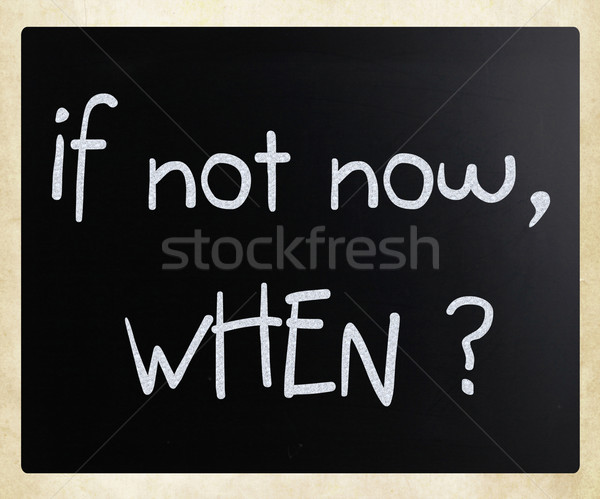 'If not now, when?' handwritten with white chalk on a blackboard Stock photo © nenovbrothers