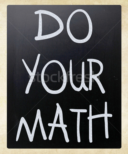 'Do your math' handwritten with white chalk on a blackboard Stock photo © nenovbrothers