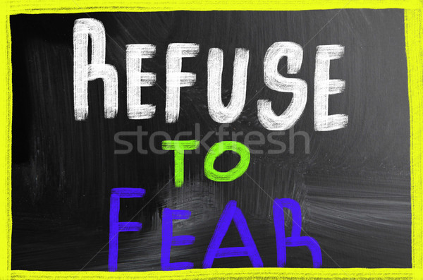 refuse to fear Stock photo © nenovbrothers