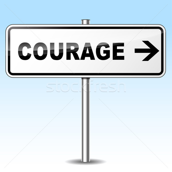 courage sign Stock photo © nickylarson974