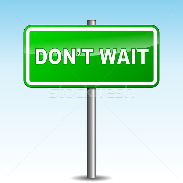 Vector dont wait signpost Stock photo © nickylarson974