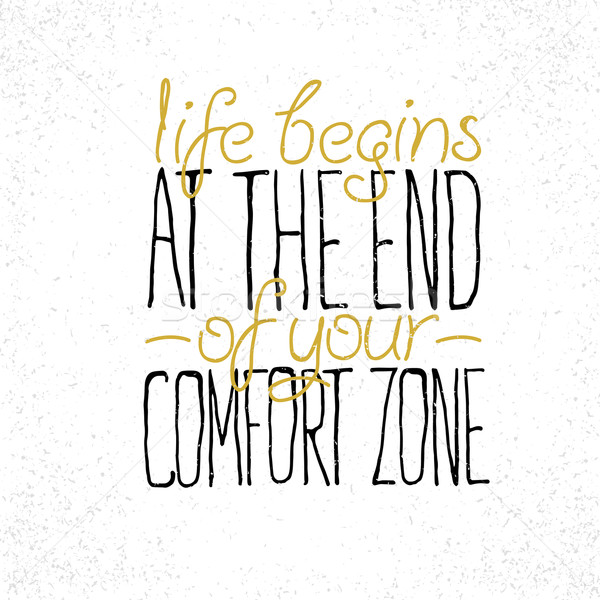 Motivational quote 'Life begins at the end of your comfort zone' Stock photo © pashabo
