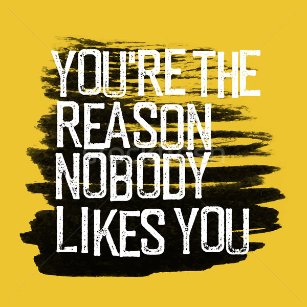 Motivational poster with lettering 'You are the reason nobody li Stock photo © pashabo