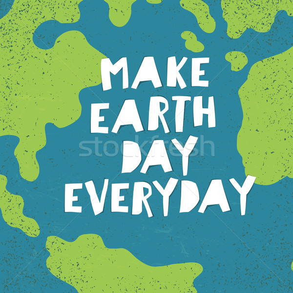 'Make Earth day everyday' poster.  Earth Day card. Stock photo © pashabo