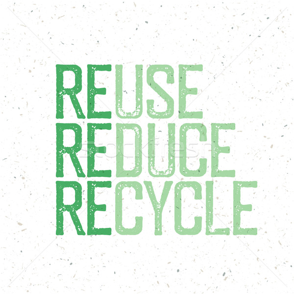 'Reuse, reduce, recycle'. Conceptual typography design with Reus Stock photo © pashabo