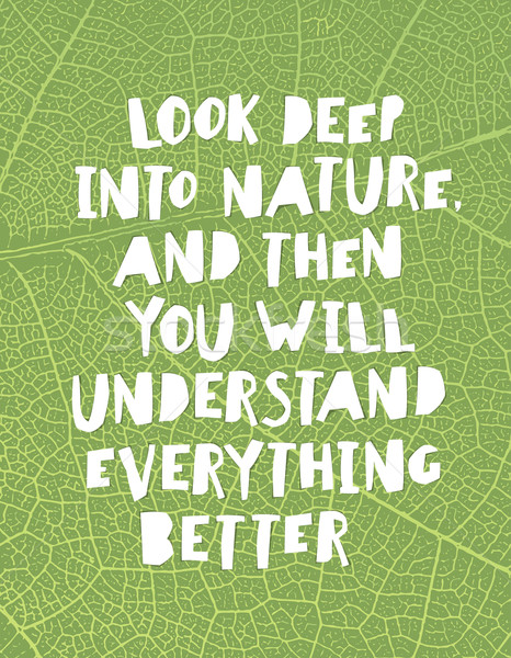Earth day quotes inspirational. 'Look deep into nature, and then Stock photo © pashabo