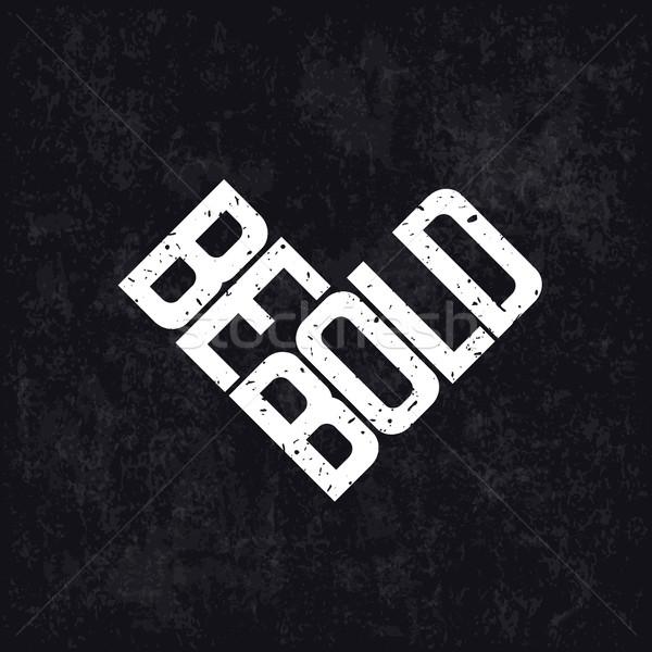 Be Bold Motivation Letteing Stock photo © pashabo