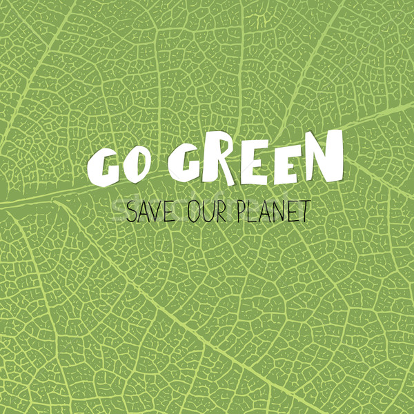 Go Green Poster. 'Go Green. save our planet'. On green leaf text Stock photo © pashabo