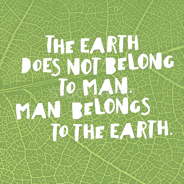 Earth day quotes inspirational. 'The Earth does not belong to ma Stock photo © pashabo