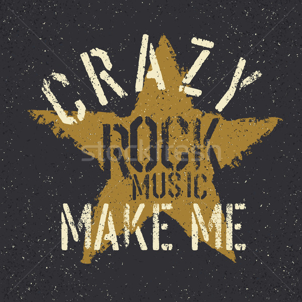 Rock music make me crazy. Grunge star with lettering. Tee print  Stock photo © pashabo