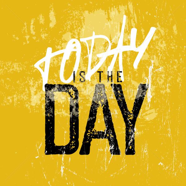 Motivációs poszter ma nap grunge stílus Stock fotó © pashabo