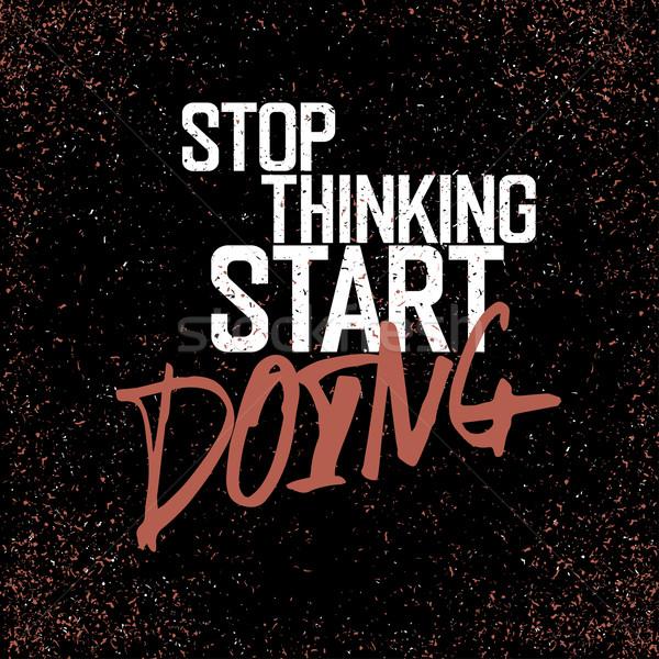 Motivációs poszter stop gondolkodik kezdet grunge textúra Stock fotó © pashabo
