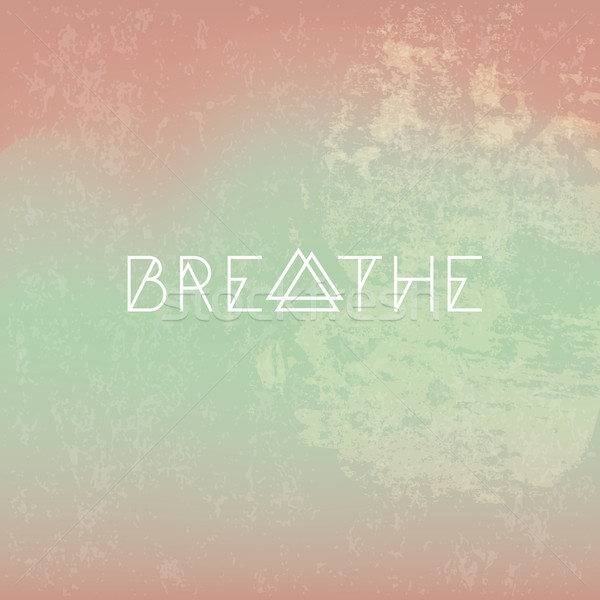 Breathe motivational hipster poster Stock photo © pashabo