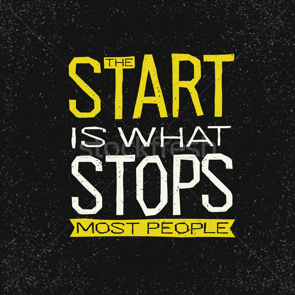 The start is what stops most people inspirational quote. Stock photo © pashabo