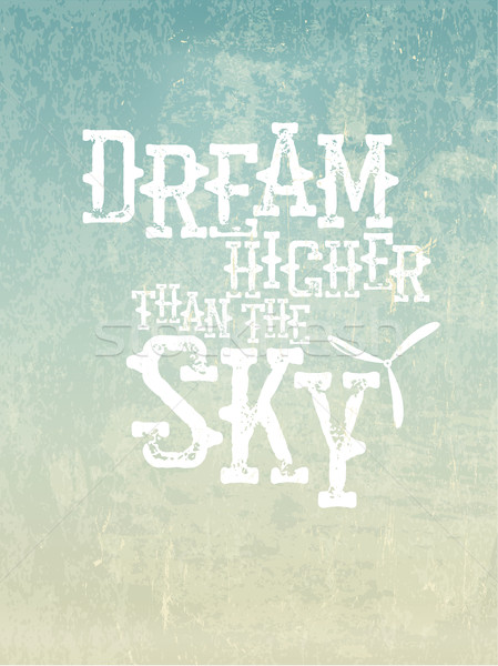 Dream higher than the sky. Quote Typographical Background, vecto Stock photo © pashabo