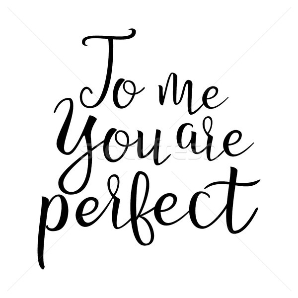 Quote About Love. To Me You Are Perfect. Handwritten Inspirational Text. Modern Brush Calligraphy Is Stock photo © pikepicture