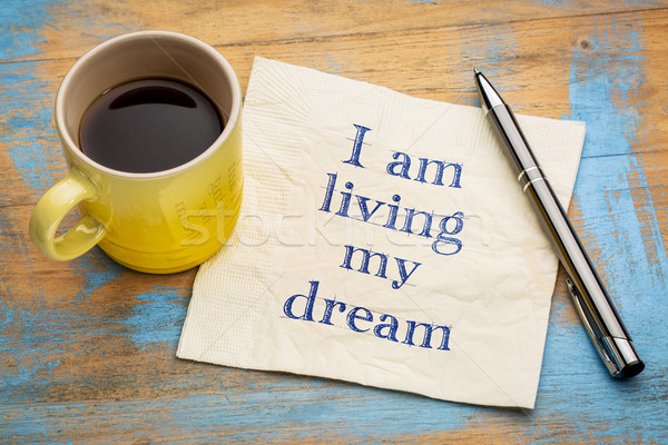 I am living my dream - positive affirmation Stock photo © PixelsAway
