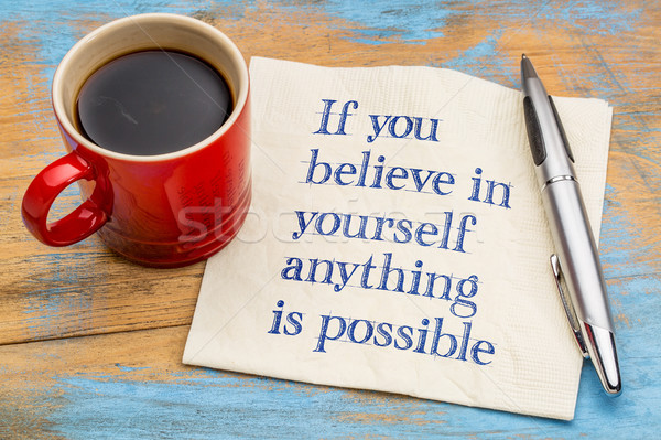 If you believe in yourself  ... Stock photo © PixelsAway