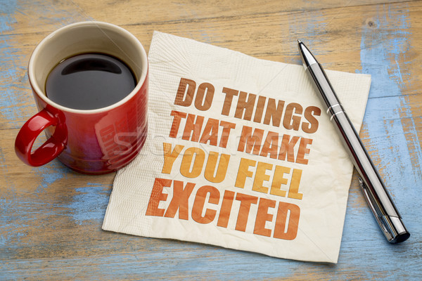Do things that make you feel excited Stock photo © PixelsAway