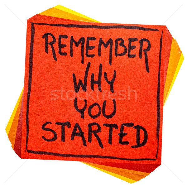 Remember why you started note Stock photo © PixelsAway