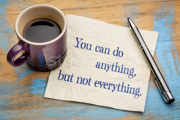 You can do anything, but not everything Stock photo © PixelsAway