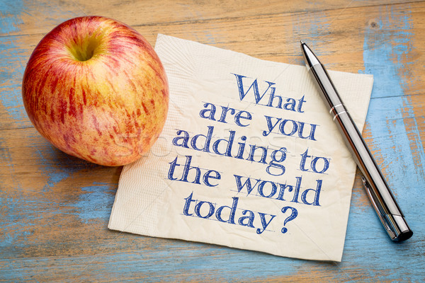 What are adding to the world today? Stock photo © PixelsAway
