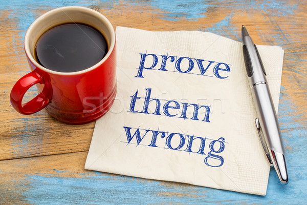 Prove them wrong - napkin concept Stock photo © PixelsAway