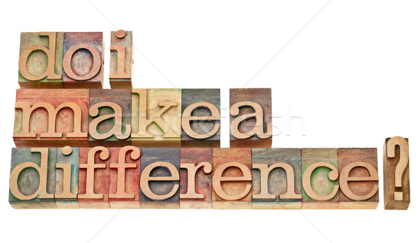 Do I make a difference question Stock photo © PixelsAway