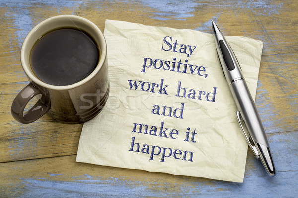 Stock photo: Stay positive, work hard and make it happen