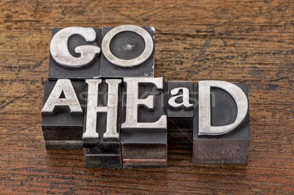 go ahead in metal type Stock photo © PixelsAway