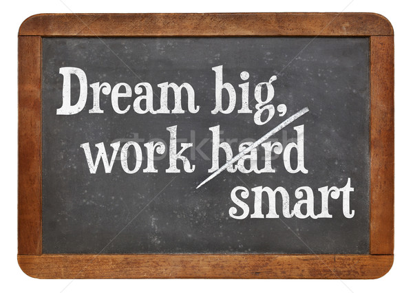 Dream big, work smart Stock photo © PixelsAway