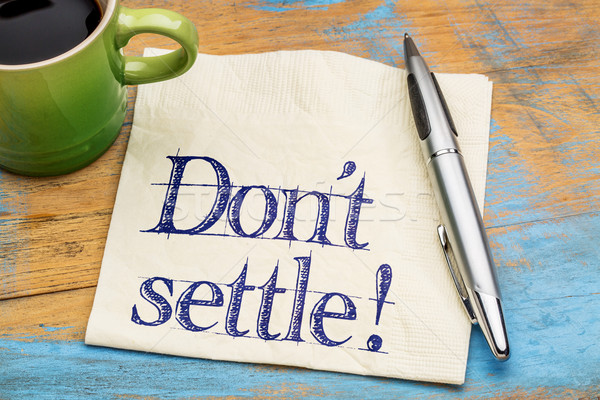 Do not settle reminder Stock photo © PixelsAway