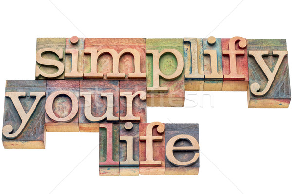 simplify your life in wood type Stock photo © PixelsAway