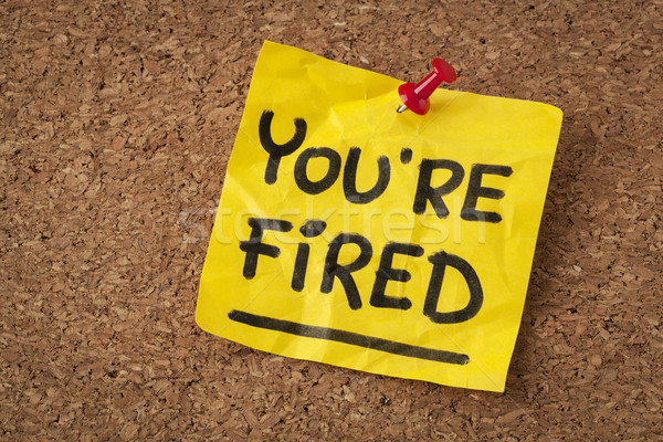 you are fired note Stock photo © PixelsAway