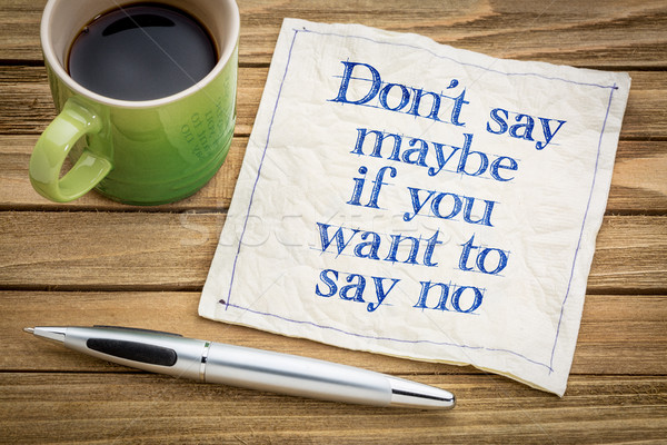 Do not say maybe if you mean no Stock photo © PixelsAway